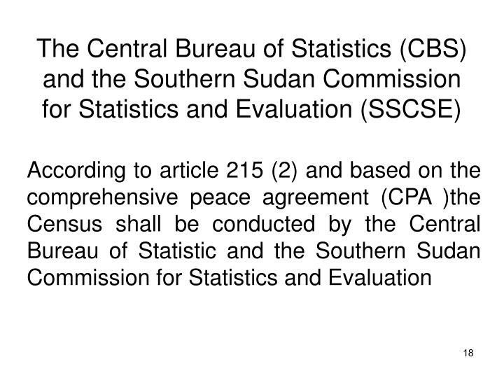 The Central Bureau of Statistics (CBS) and the Southern Sudan Commission  for Statistics and Evaluation (SSCSE)