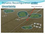 dynamic reconfiguration under uncertainty