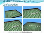 modred movements in fixed configuration