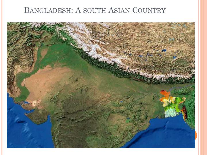 Bangladesh: A south Asian Country