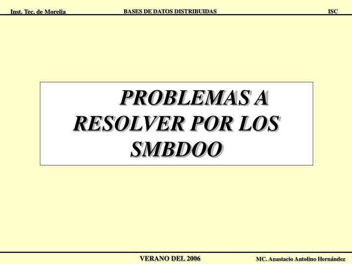 PROBLEMAS A RESOLVER POR LOS SMBDOO