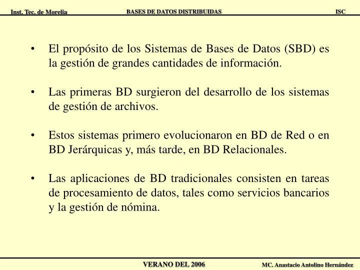 El propósito de los Sistemas de Bases de Datos (SBD) es la gestión de grandes cantidades de información.