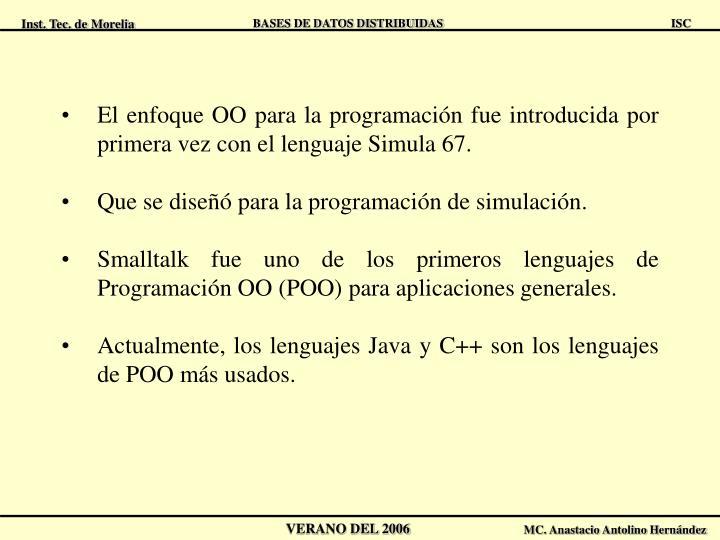 El enfoque OO para la programación fue introducida por primera vez con el lenguaje Simula 67