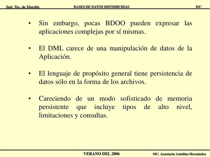 Sin embargo, pocas BDOO pueden expresar las aplicaciones complejas por sí mismas.