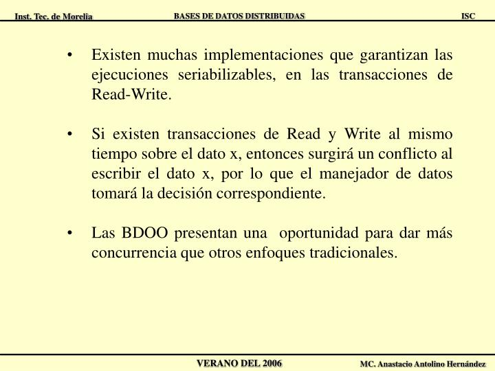 Existen muchas implementaciones que garantizan las ejecuciones seriabilizables, en las transacciones de Read-Write.