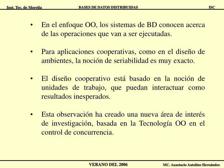 En el enfoque OO, los sistemas de BD conocen acerca de las operaciones que van a ser ejecutadas.