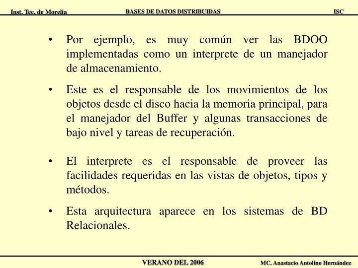 Por ejemplo, es muy común ver las BDOO implementadas como un interprete de un manejador de almacenamiento.