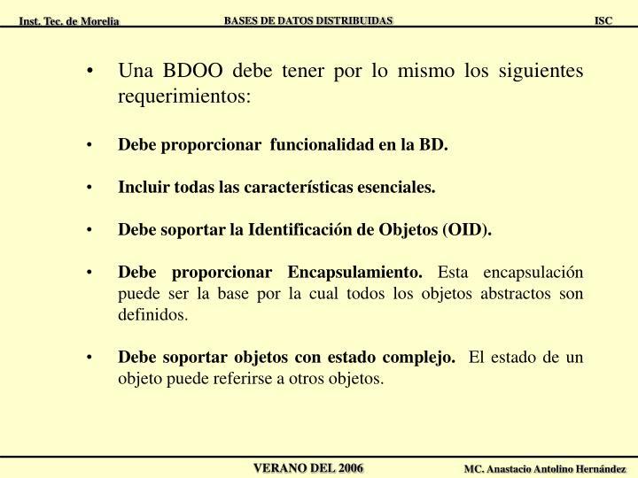 Una BDOO debe tener por lo mismo los siguientes requerimientos: