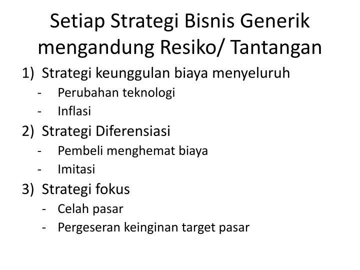 Setiap Strategi Bisnis Generik mengandung Resiko/ Tantangan