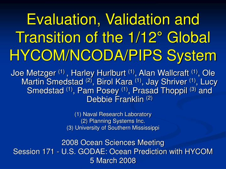 Evaluation validation and transition of the 1 12 global hycom ncoda pips system