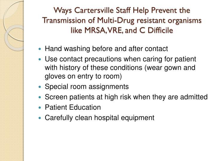 Ways Cartersville Staff Help Prevent the Transmission of Multi-Drug resistant organisms like MRSA, VRE, and C Difficile