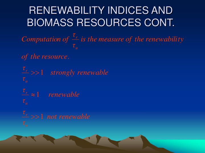 RENEWABILITY INDICES AND BIOMASS RESOURCES CONT.