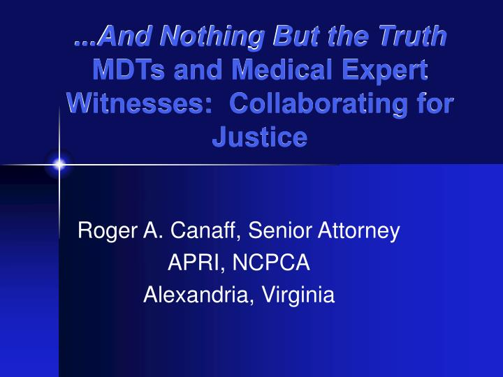 And nothing but the truth mdts and medical expert witnesses collaborating for justice