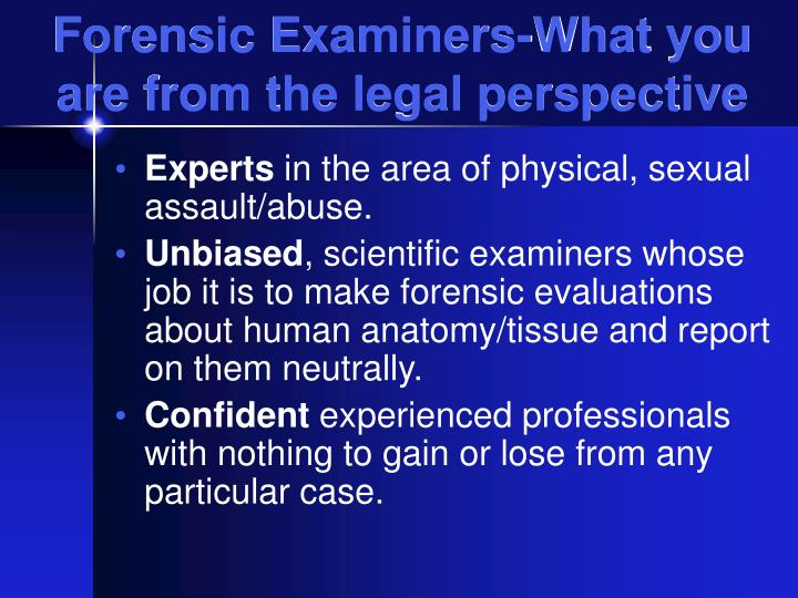 Forensic Examiners-What you are from the legal perspective