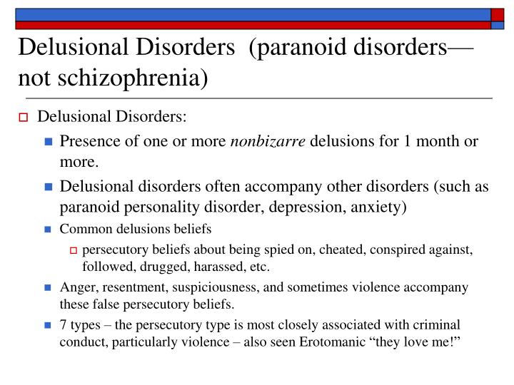 Delusional Disorders  (paranoid disorders—not schizophrenia)