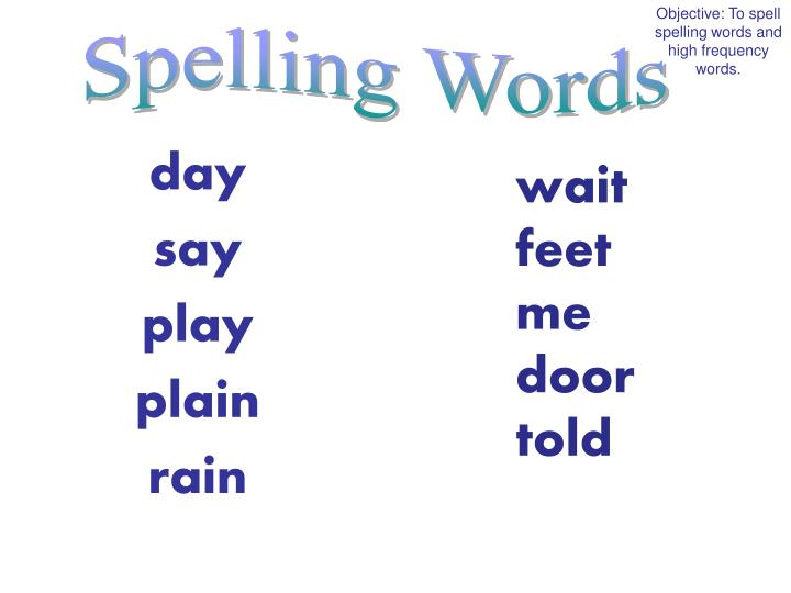 Objective: To spell spelling words and high frequency words.
