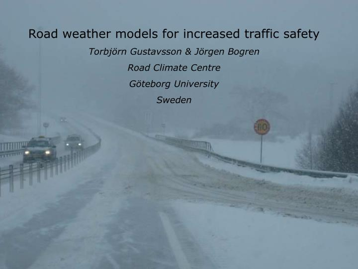 Road weather models for increased traffic safety