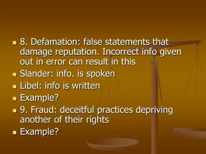 8. Defamation: false statements that damage reputation. Incorrect info given out in error can result in this