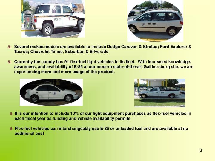 Several makes/models are available to include Dodge Caravan & Stratus; Ford Explorer & Taurus; Chevrolet Tahoe, Suburban & Silverado