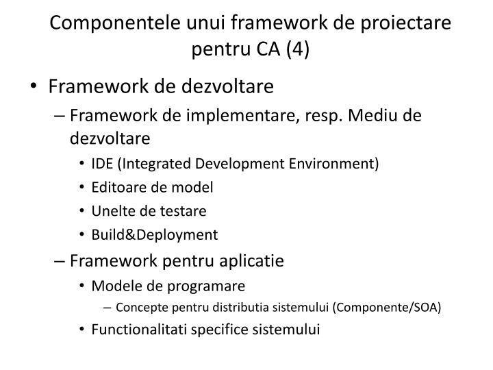 Componentele unui framework de proiectare pentru CA (4)