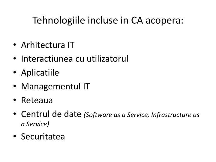 Tehnologiile incluse in CA acopera:
