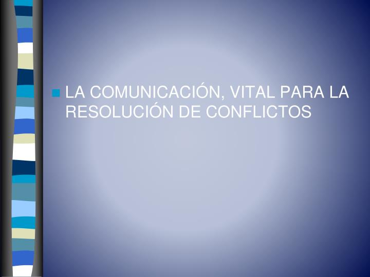 La Comunicación, vital para la resolución de conflictos