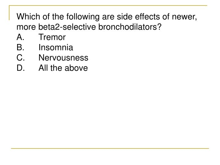 Which of the following are side effects of newer, more beta2-selective bronchodilators?