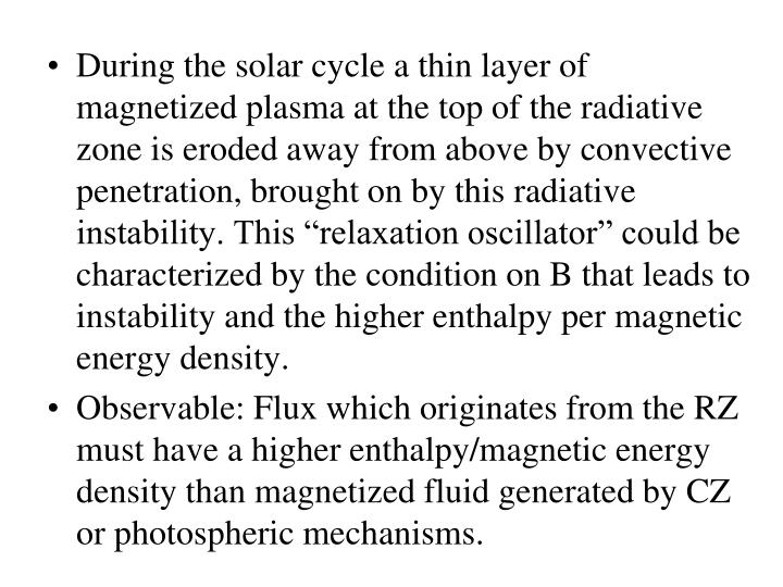 "During the solar cycle a thin layer of magnetized plasma at the top of the radiative zone is eroded away from above by convective penetration, brought on by this radiative instability. This ""relaxation oscillator"" could be characterized by the condition on B that leads to instability and the higher enthalpy per magnetic energy density."