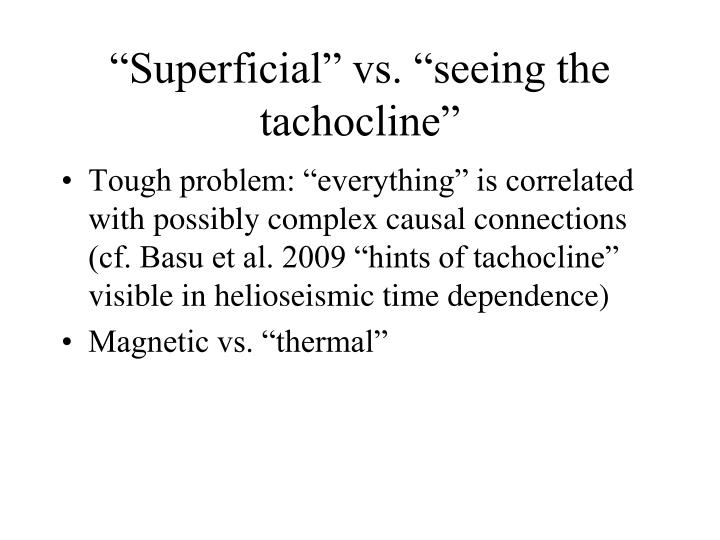 """Superficial"" vs. ""seeing the tachocline"""