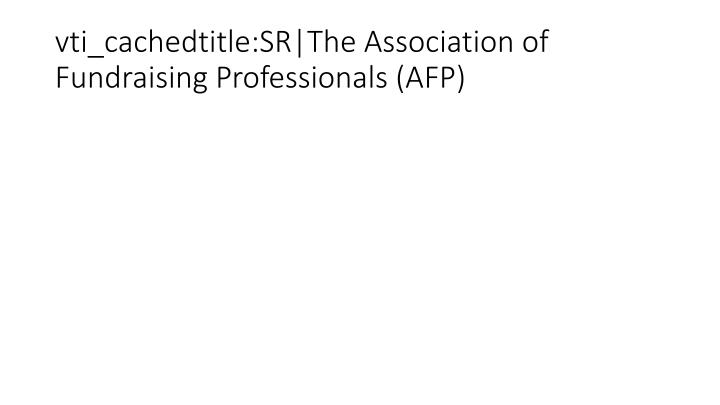 vti_cachedtitle:SR|The Association of Fundraising Professionals (AFP)