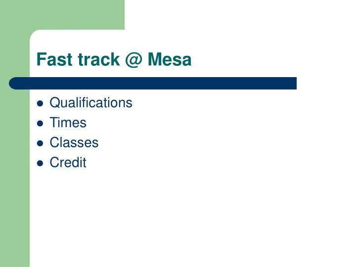 Fast track @ Mesa