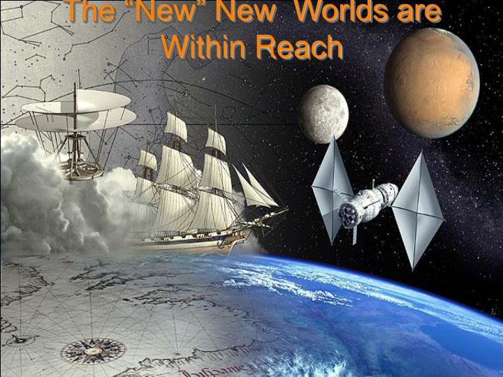 "The ""New"" New  Worlds are Within Reach"