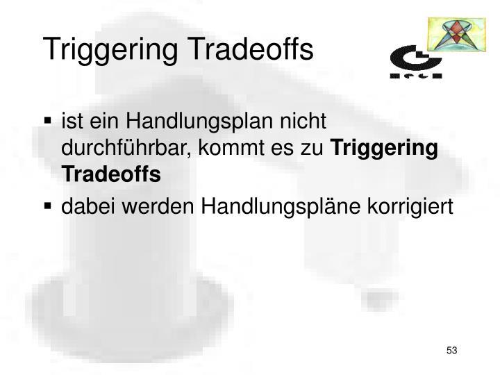 Triggering Tradeoffs