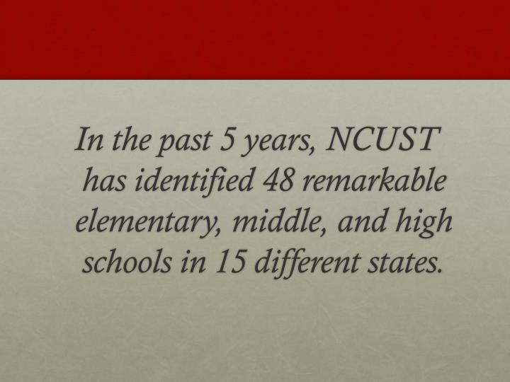 In the past 5 years, NCUST has identified 48 remarkable elementary, middle, and high schools in 15 different states.