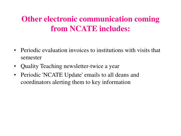 Other electronic communication coming from NCATE includes:
