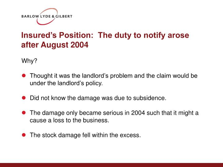 Insured's Position:  The duty to notify arose after August 2004