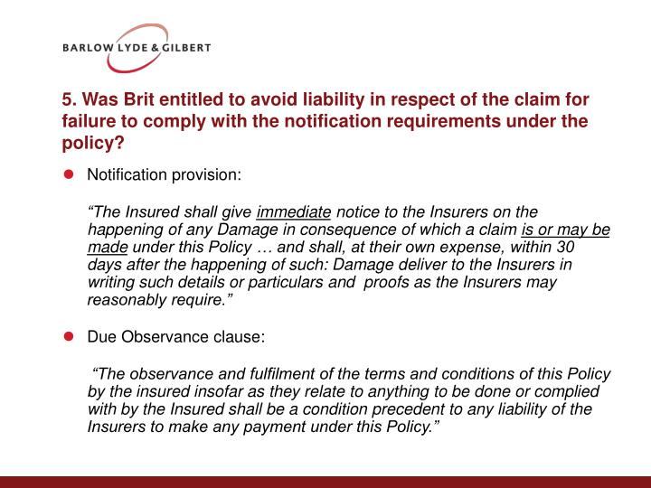 5. Was Brit entitled to avoid liability in respect of the claim for failure to comply with the notification requirements under the policy?