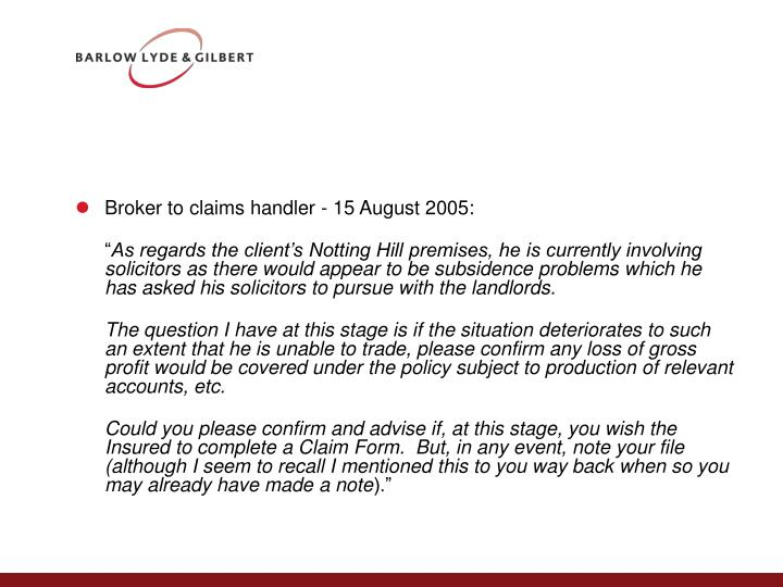 Broker to claims handler - 15 August 2005: