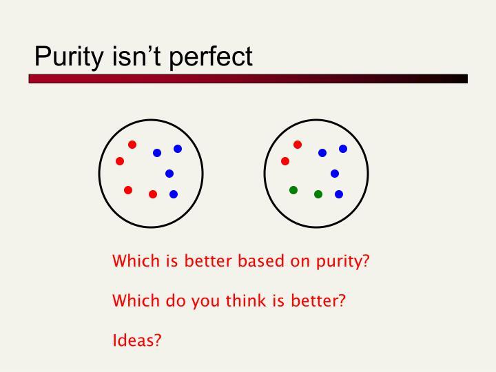 Purity isn't perfect