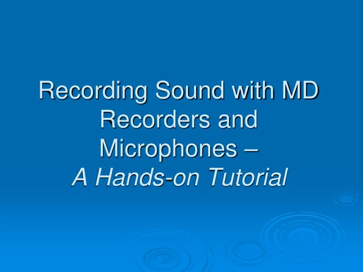 Recording Sound with MD Recorders and Microphones –