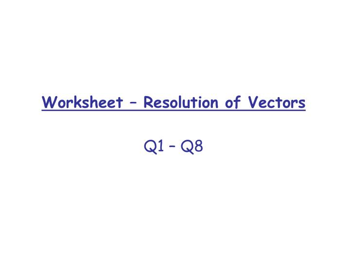 Worksheet – Resolution of Vectors