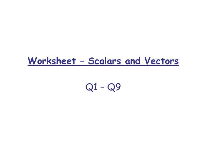 Worksheet – Scalars and Vectors