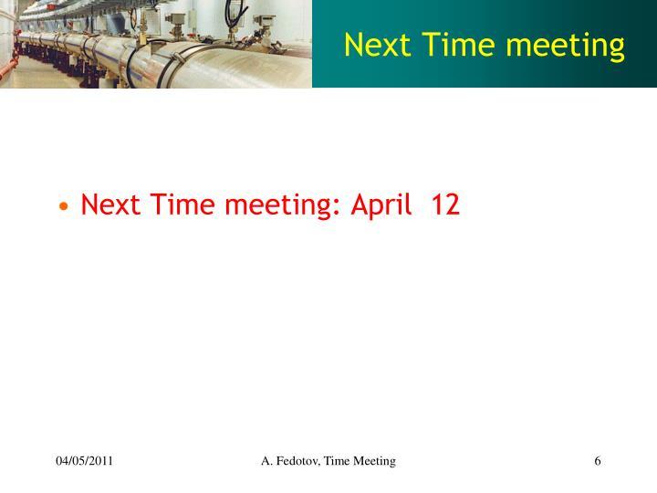 Next Time meeting