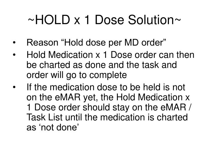 ~HOLD x 1 Dose Solution~