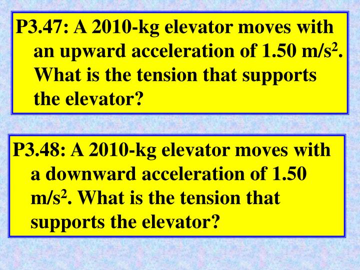 P3.47: A 2010-kg elevator moves with an upward acceleration of 1.50 m/s