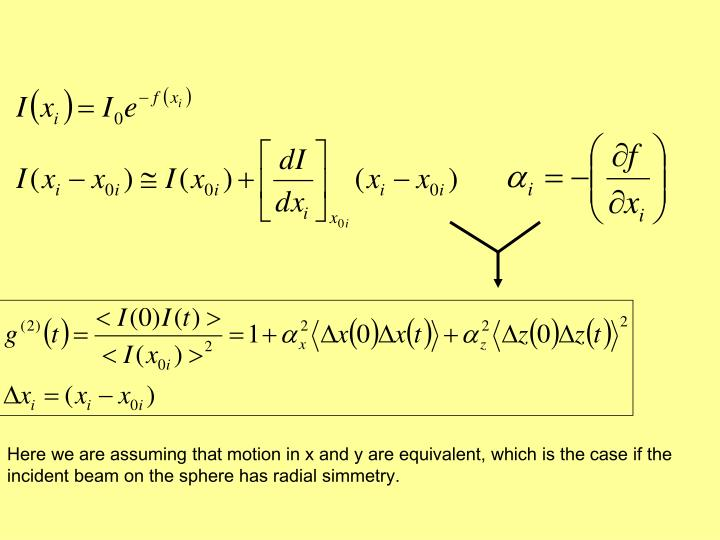 Here we are assuming that motion in x and y are equivalent, which is the case if the incident beam on the sphere has radial simmetry.