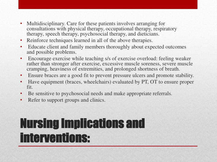 Multidisciplinary. Care for these patients involves arranging for consultations with physical therapy, occupational therapy, respiratory therapy, speech therapy, psychosocial therapy, and dieticians.