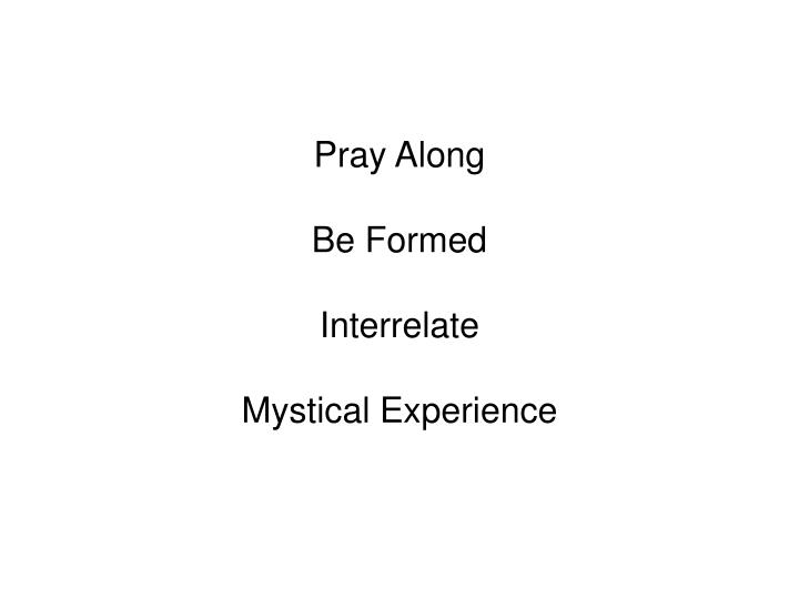Pray along be formed interrelate mystical experience