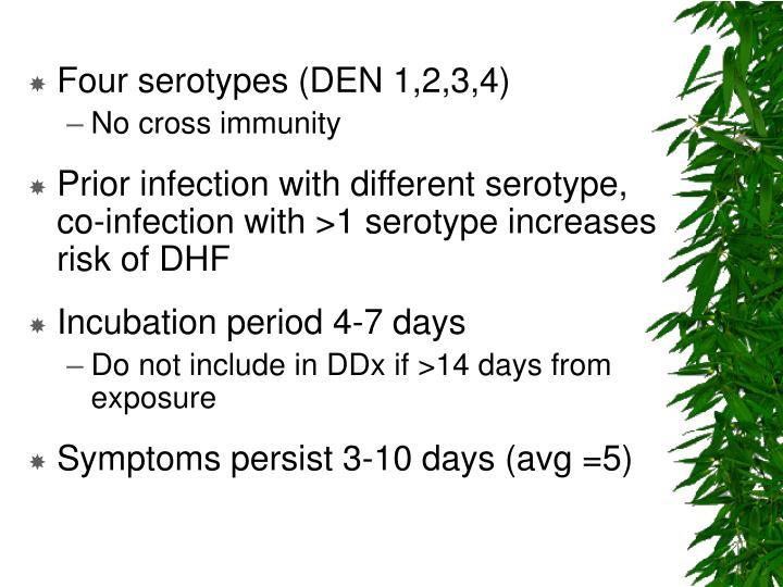 Four serotypes (DEN 1,2,3,4)