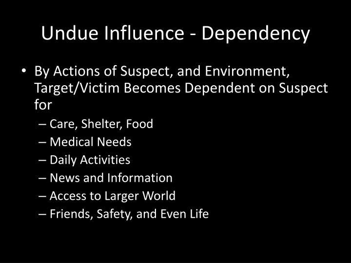 Undue Influence - Dependency